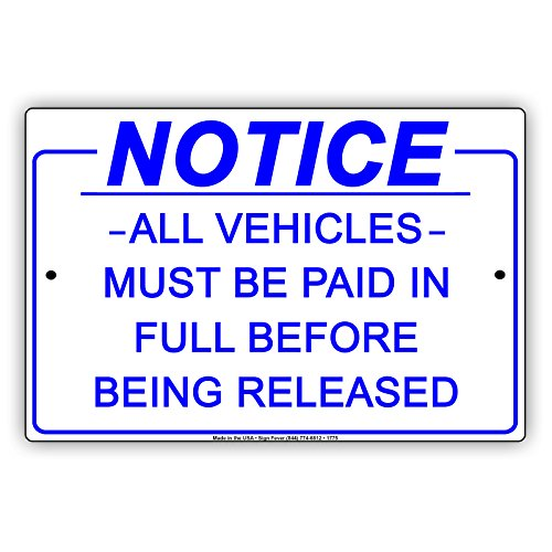 """Notice All Vehicles Must Be Paid In Full Before Being Released Alert Attention Caution Warning Aluminum Metal Tin 12""""x18"""" Sign Plate from Afterprints"""