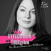 UNTERnehmen nicht ÜBERgeben: Vom Unternehmer zum Millionär (Kate, die Finanzdiva) | Katja Eckardt