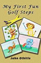 MY FIRST FUN GOLF STEPS: A CHILDREN'S SPORT BOOK (MY FIRST SPORTS BOOKS 1)