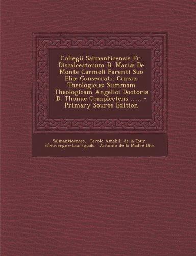 Collegii Salmanticensis Fr. Discalceatorum B. Mariæ De Monte Carmeli Parenti Suo Eliæ Consecrati, Cursus Theologicus: Summam Theologicam Angelici Doctoris D. Thomæ Complectens ...... (Latin Edition)