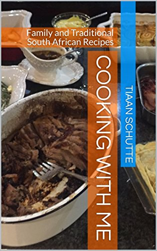 Cooking With Me: Family and Traditional South African Recipes by Christiaan Schutte
