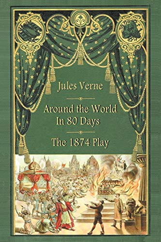 Around the World in 80 Days - The 1874 Play (Around The World In 80 Days Graphic Novel)