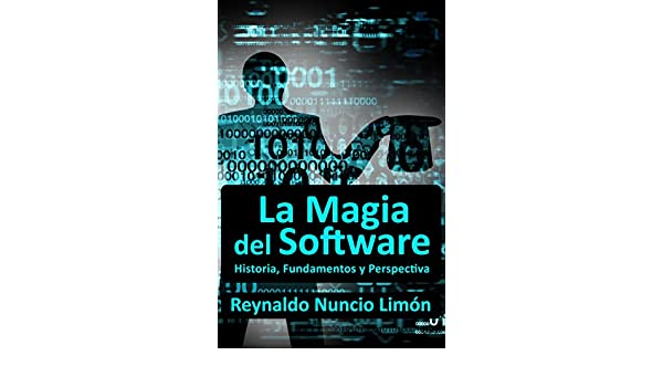 La Magia del Software: Historia, Fundamentos y Perspectiva (Spanish Edition) 1, Reynaldo Nuncio Limon, eBook - Amazon.com