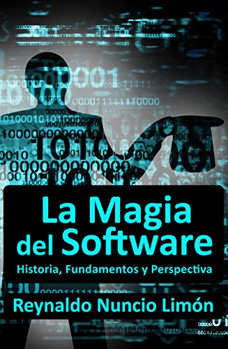 La Magia del Software: Historia, Fundamentos y Perspectiva (Spanish Edition) by [