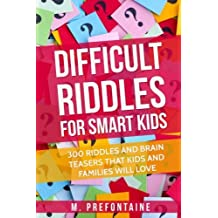 Difficult Riddles For Smart Kids: 300 Difficult Riddles And Brain Teasers Families Will Love (Books for Smart Kids) (Volume 1)
