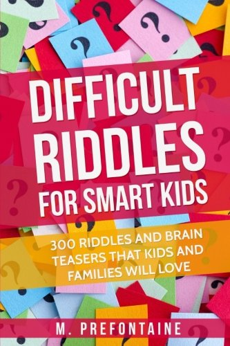 Difficult Riddles For Smart Kids: 300 Difficult Riddles And Brain Teasers Families Will Love cover