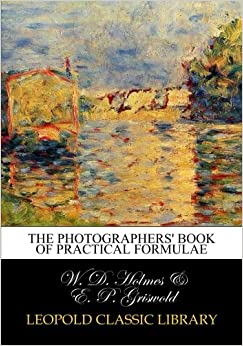 W. D. Holmes - The Photographers' Book Of Practical Formulae