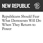 Republicans Should Fear What Democrats Will Do When They Return to Power | Brian Beutler