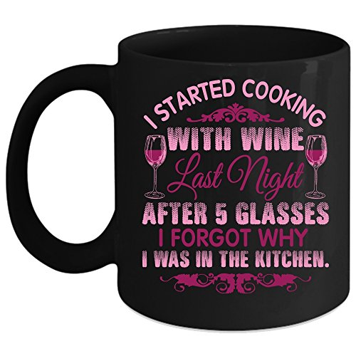 I Started Cooking With Wine Coffee Mug, I Forgot Why I Was In The Kitchen Coffee Cup (Coffee Mug 15oz - Black)