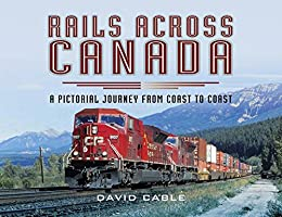 Rails Across Canada: A Pictorial Journey from Coast to Coast by [Cable, David]
