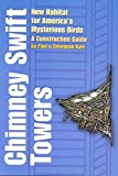 Chimney Swift Towers: New Habitat for America's Mysterious Birds (Louise Lindsey Merrick Natural Environment Series Book 38)