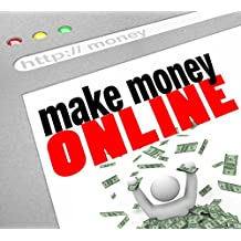 Make Money Online: A Complete Guide To Making Passive Income Online From Home