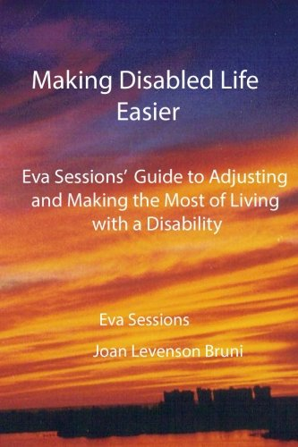 Making Disabled Life Easier: Eva Sessions' Guide to Adjusting and Making the Most of Living with a Disability