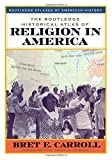 The Routledge Historical Atlas of Religion in America 1st Edition