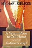 A Warm Place to Call Home (a Demon's Story), Michael Siemsen, 0983446970