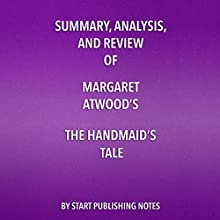 Summary, Analysis, and Review of Margaret Atwood's 'The Handmaid's Tale' Audiobook by  Start Publishing Notes Narrated by Michael Gilboe