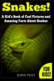 Snakes! A Kid's Book Of Cool Images And Amazing Facts About Snakes: Nature Books for Children Series: Volume 1