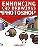 Enhancing CAD Drawings with Photoshop, Scott Onstott, 0782143865
