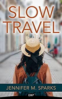 Slow Travel: Escape the Grind and Explore the World by [Sparks, Jennifer M.]