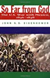 Front cover for the book So Far from God: The U.S. War With Mexico, 1846-1848 by John S. D. Eisenhower