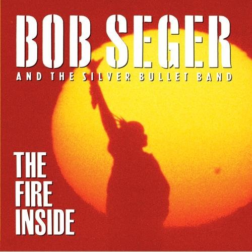 The Fire Inside by Bob Seger and the Silver Bullet Band - Inside Fire Cd