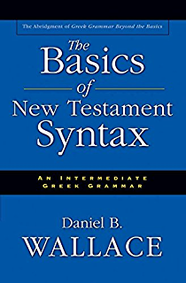Mounces complete expository dictionary of old and new testament the basics of new testament syntax an intermediate greek grammar fandeluxe PDF