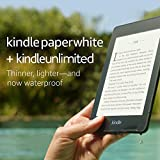 Kindle Paperwhite ? Now Waterproof with more than 2x the Storage ? Ad-Supported + Kindle Unlimited (with auto-renewal)