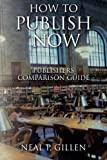 img - for How To Publish Now: Publishers Comparison Guide book / textbook / text book