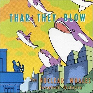 Thar They Blow by The Nuclear Whales Saxophone Orchestra -