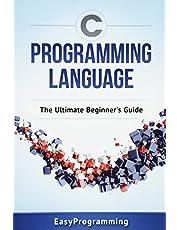 C Programming Language: The Ultimate Beginner's Guide
