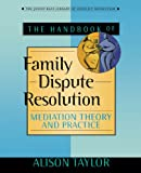 The Handbook of Family Dispute Resolution 1st Edition