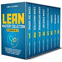 Lean Mastery: 8 Books in 1 – Master Lean Six Sigma & Build a Lean Enterprise, Accelerate Tasks with Scrum and Agile Project Management, Optimize with Kanban, ... Adopt The Kaizen Mindset (English Edition)