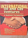 International Oil and Gas Ventures : A Business Perspective, George E. Kronman, 0891818235