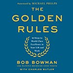 The Golden Rules: 10 Steps to World-Class Excellence in Your Life and Work | Bob Bowman,Charles Butler