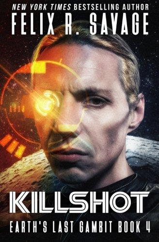 Killshot: A First Contact Technothriller (Earth's Last Gambit) (Volume 4)