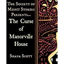 The Society of Misfit Stories Presents...The Curse of Manorville House