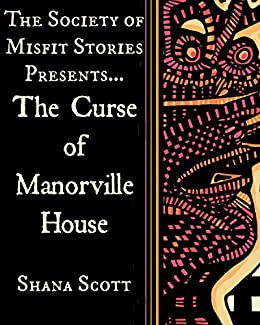 The Society of Misfit Stories Presents...The Curse of Manorville House by [Scott, S.L.]