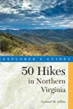 Explorer's Guide 50 Hikes in Northern Virginia: Walks, Hikes, and Backpacks from the Allegheny Mountains to Chesapeake Bay (Fourth Edition)  (Explorer's 50 Hikes)