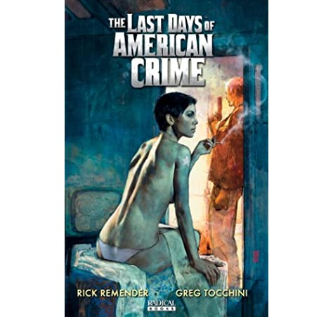 The Last Days Of American Crime Book 3 Remender Rick Tocchini Greg 9781935417101 Amazon Com Books