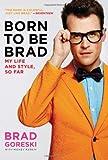 Born to Be Brad, Brad Goreski and Mickey Rapkin, 0062125389