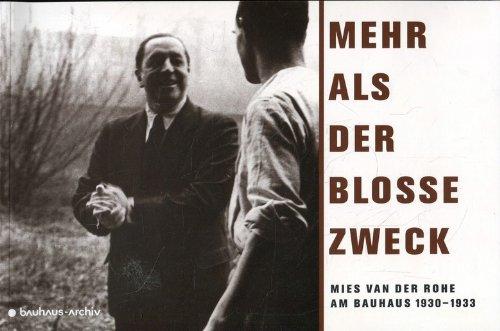 Mehr als der blosse Zweck: Mies van der Rohe am Bauhaus 1930-1933 (German Edition)