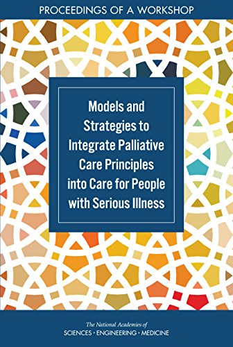 Models and Strategies to Integrate Palliative Care Principles into Care for People with Serious Illness: Proceedings of a Workshop
