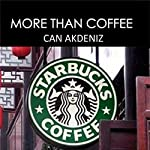 More than Coffee: The Secrets of Starbucks Success : Best Business Books, Volume 23 | Can Akdeniz