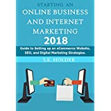 Starting an Online Business and Internet Marketing 2018: Guide to Setting up an E-Commerce Website, SEO, and Digital...