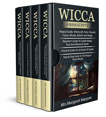 Wicca: 4 Manuscripts - Magical Guide, Rituals, Beliefs, Beginner's Guide To Candle Magic, Easy And Adv Spells, Practical Guide For All Kinds Of Spells, Step By Step Guide To The Magical Moon Rituals