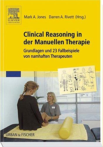 Clinical Reasoning in der Manuellen Therapie: Grundlagen und 23 Fallbeispiele von namhaften Therapeuten