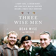 Three Wise Men: A Navy SEAL, a Green Beret, and How Their Marine Brother Became a War's Sole Surv