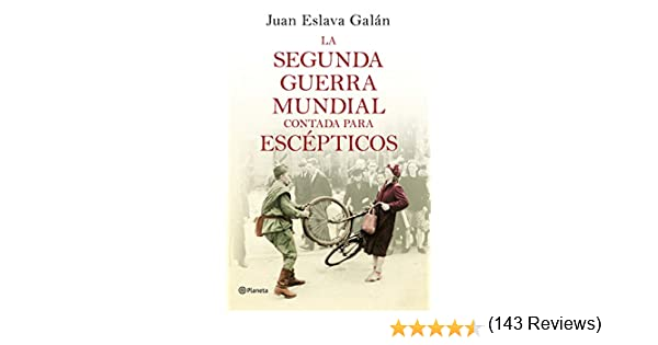 La segunda guerra mundial contada para escépticos eBook: Galán ...