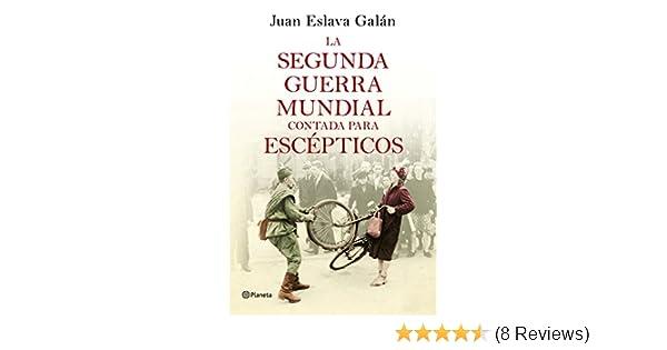 La segunda guerra mundial contada para escépticos (Spanish Edition)