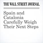 Spain and Catalonia Carefully Weigh Their Next Steps | Jeannette Neumann,Marina Force